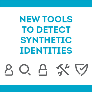 Thumbnail for New Tools to Detect Synthetic Identities blog
