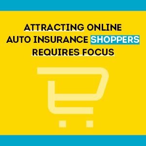 Thumbnail for blog: Attracting Online Auto Insurance Shoppers Requires Focus