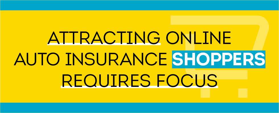 Banner image for Attracting Online Auto Insurance Shoppers Requires Focus blog
