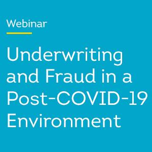 Image of Underwriting and Fraud in a Post-COVID-19 Environment